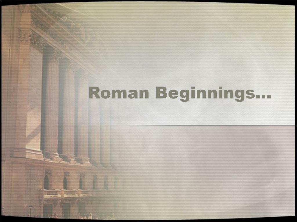 Roman Beginnings…