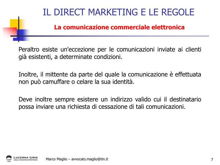 Peraltro esiste un'eccezione per le comunicazioni inviate ai clienti già esistenti, a determinate condizioni.