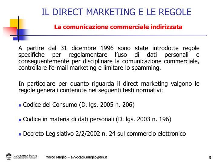 A partire dal 31 dicembre 1996 sono state introdotte regole specifiche per regolamentare l'uso di dati personali e conseguentemente per disciplinare la comunicazione commerciale, controllare l'e-mail marketing e limitare lo spamming.