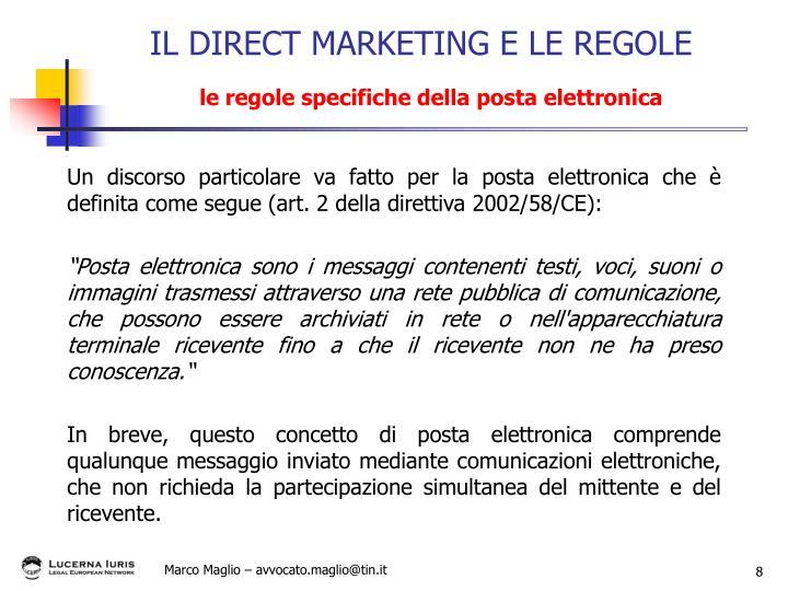 Un discorso particolare va fatto per la posta elettronica che è definita come segue (art. 2 della direttiva 2002/58/CE):