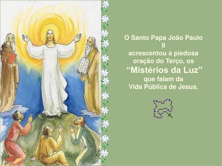 O Santo Papa João Paulo II                          acrescentou à piedosa oração do Terço, os