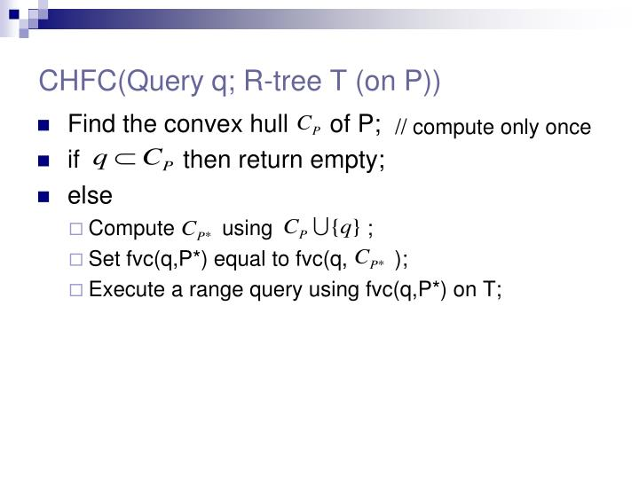 CHFC(Query q; R-tree T (on P))
