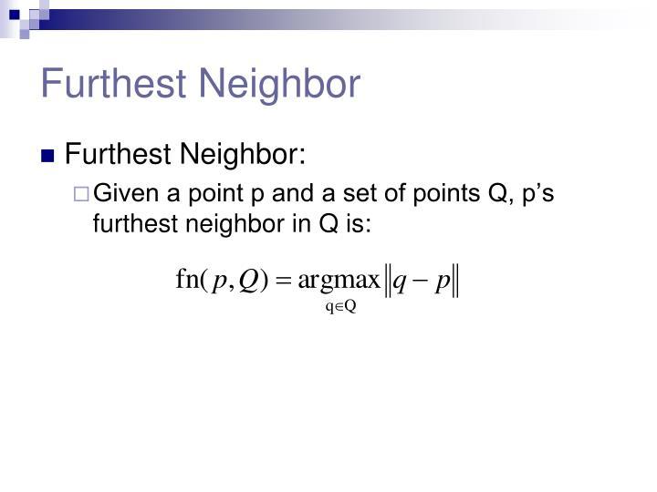 Furthest Neighbor
