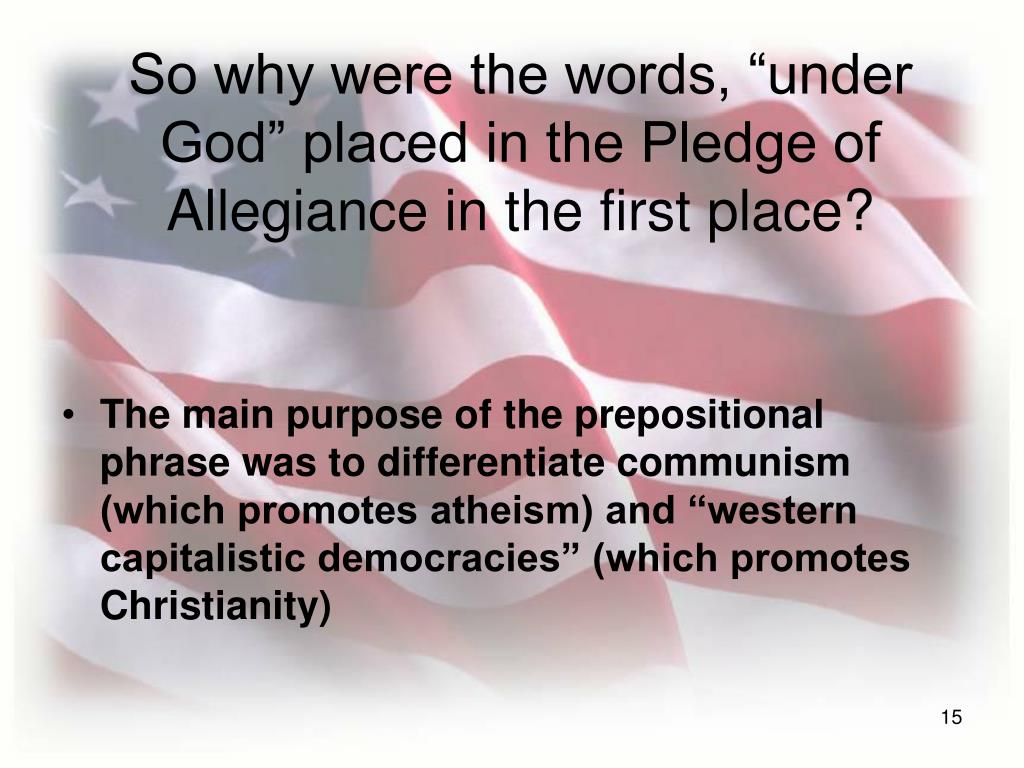 "So why were the words, ""under God"" placed in the Pledge of Allegiance in the first place?"