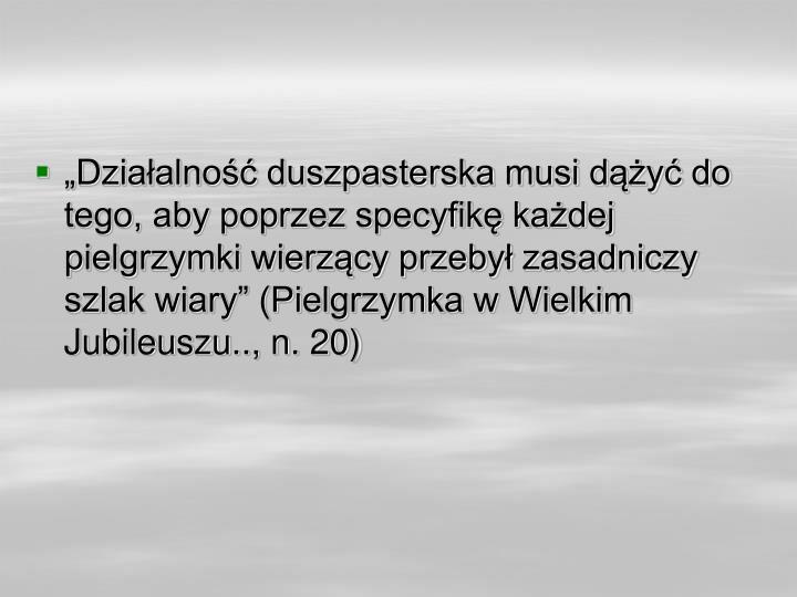 """""""Działalność duszpasterska musi dążyć do tego, aby poprzez specyfikę każdej pielgrzymki wierzący przebył zasadniczy szlak wiary"""" (Pielgrzymka w Wielkim Jubileuszu.., n. 20)"""
