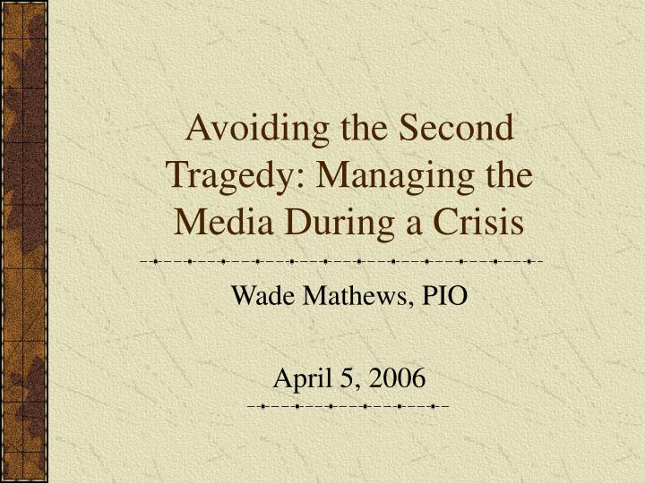 Avoiding the second tragedy managing the media during a crisis