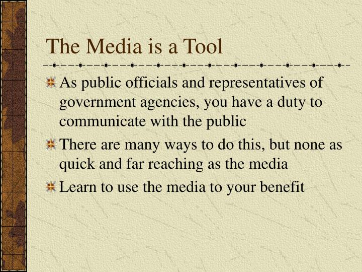 The Media is a Tool
