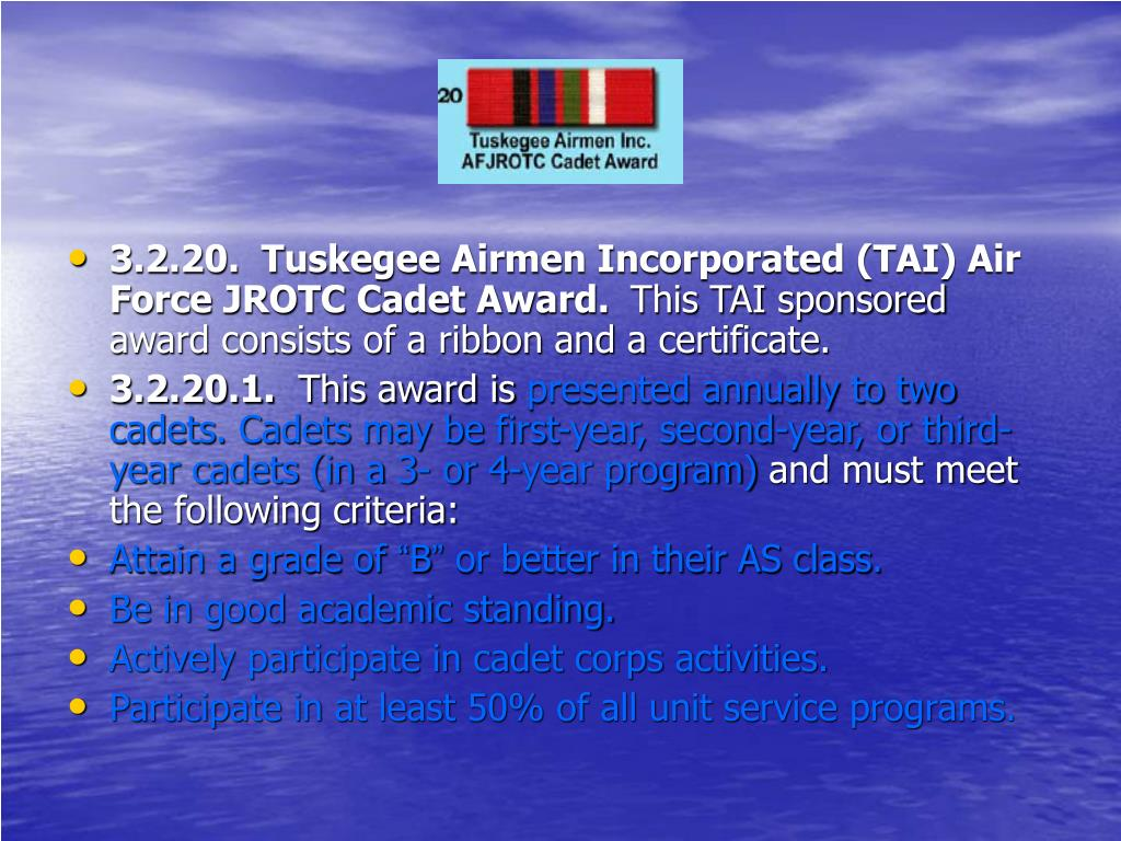 3.2.20.  Tuskegee Airmen Incorporated (TAI) Air Force JROTC Cadet Award.