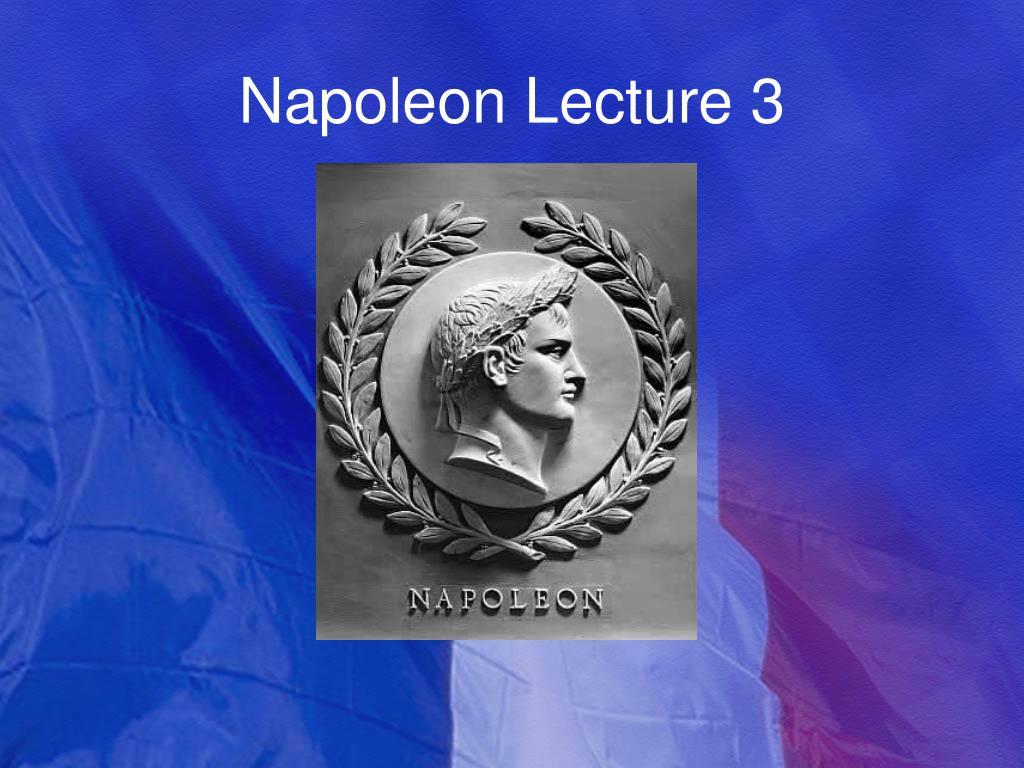 Napoleon Lecture 3