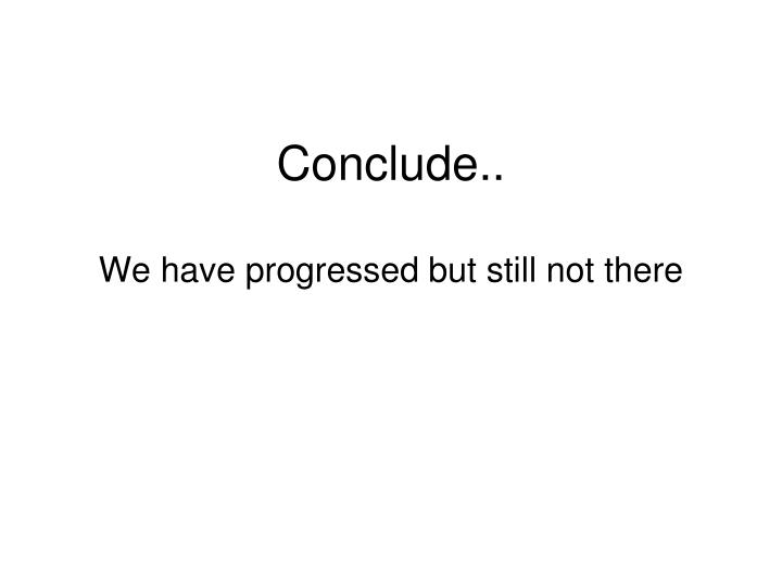 Conclude..