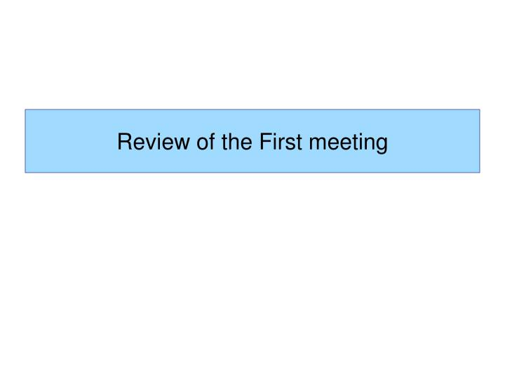 Review of the First meeting