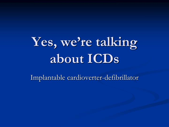 Yes, we're talking about ICDs