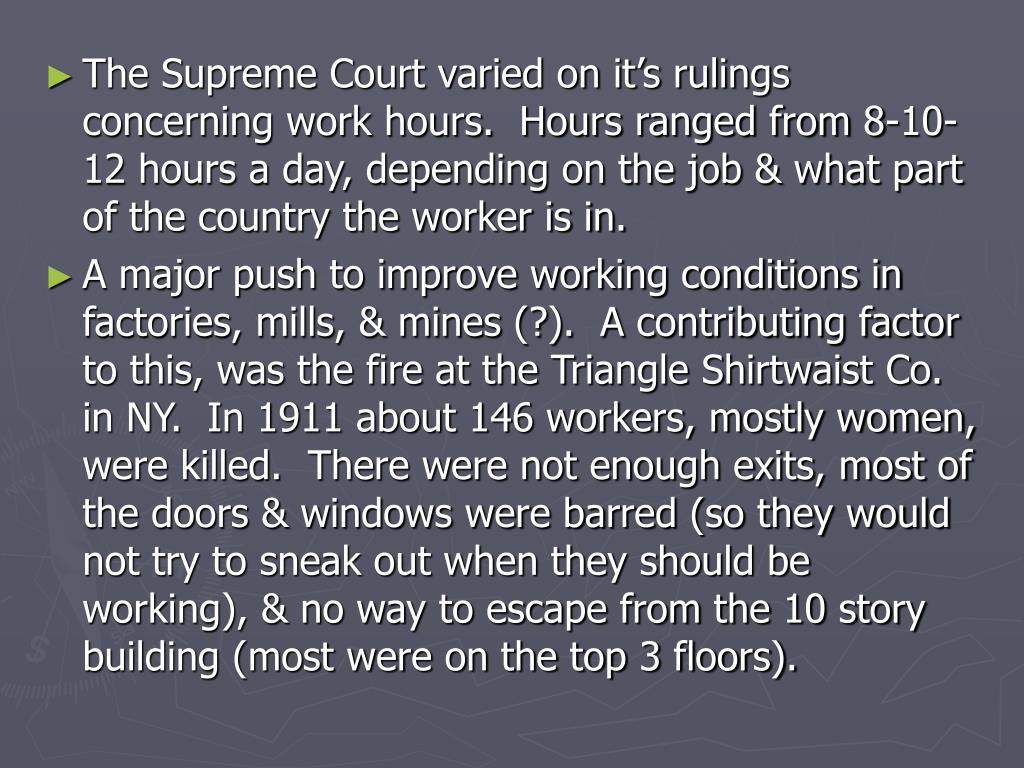 The Supreme Court varied on it's rulings concerning work hours.  Hours ranged from 8-10-12 hours a day, depending on the job & what part of the country the worker is in.