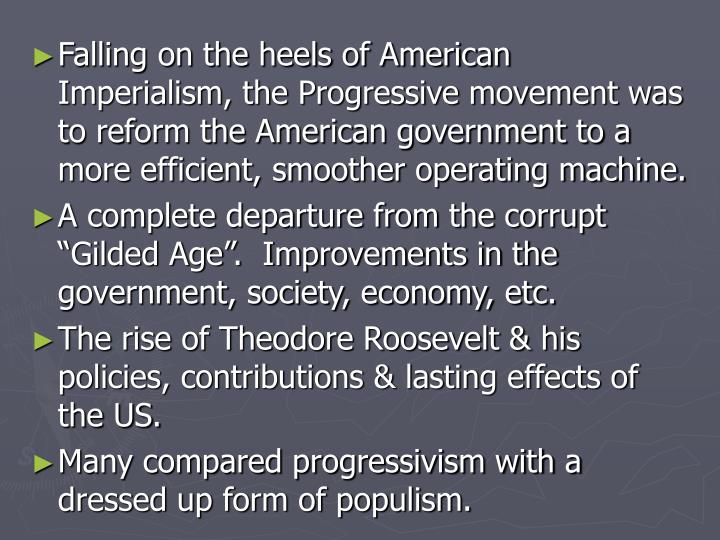Falling on the heels of American Imperialism, the Progressive movement was to reform the American go...
