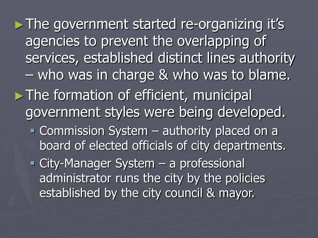 The government started re-organizing it's agencies to prevent the overlapping of services, established distinct lines authority – who was in charge & who was to blame.