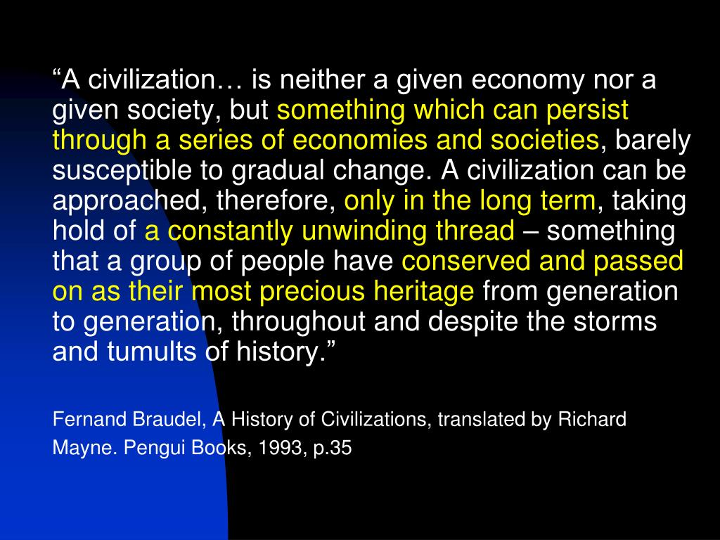 """""""A civilization… is neither a given economy nor a given society, but"""