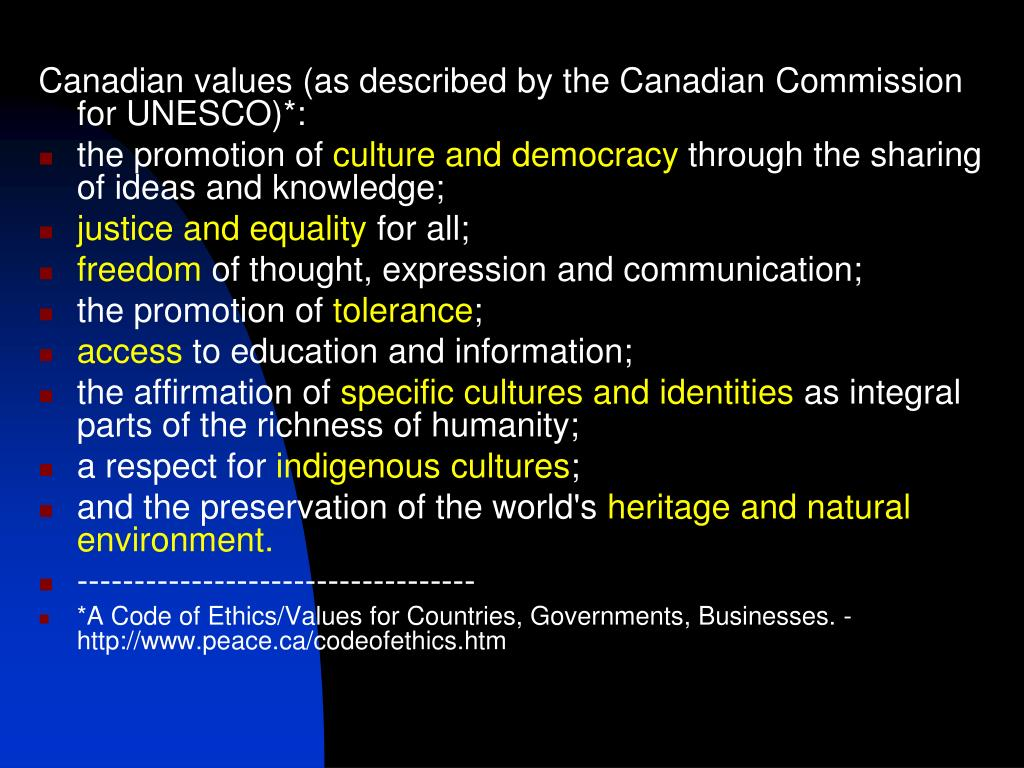 Canadian values (as described by the Canadian Commission for UNESCO)*: