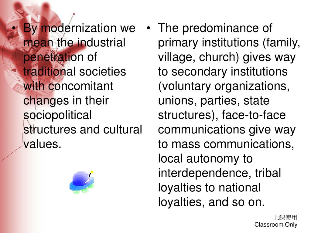 By modernization we mean the industrial penetration of traditional societies with concomitant changes in their sociopolitical structures and cultural values.