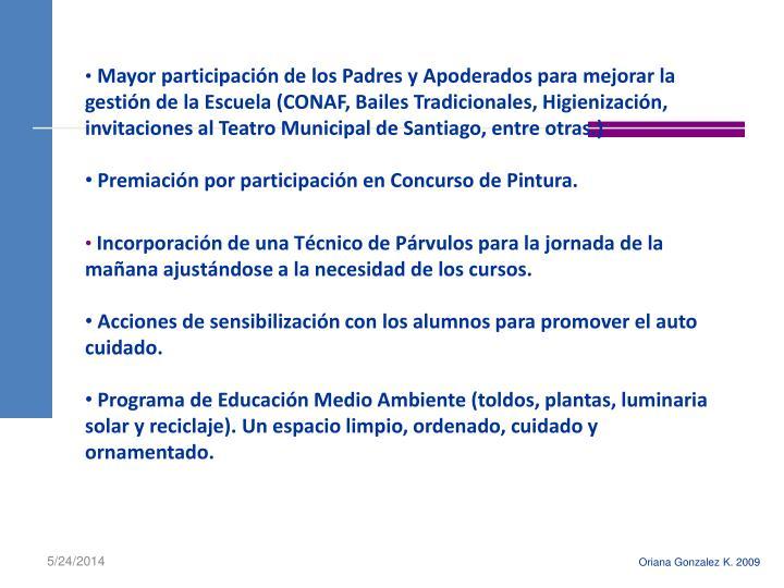 Mayor participación de los Padres y Apoderados para mejorar la gestión de la Escuela (CONAF, Bailes Tradicionales, Higienización, invitaciones al Teatro Municipal de Santiago, entre otras.)