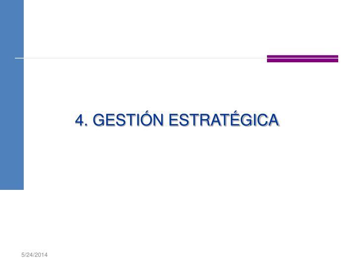 4. GESTIÓN ESTRATÉGICA