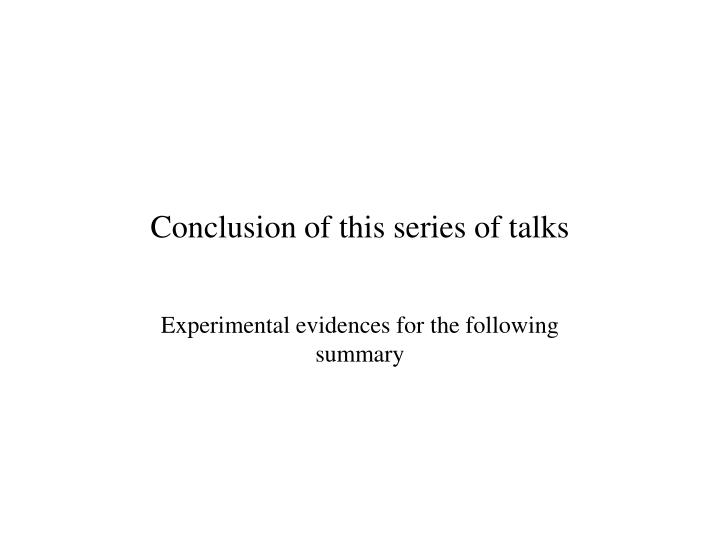 Conclusion of this series of talks