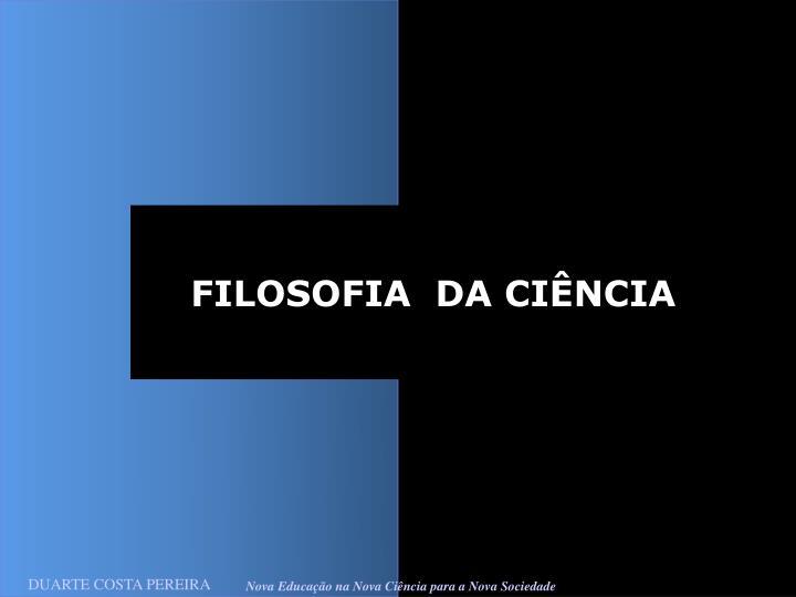 FILOSOFIA  DA CIÊNCIA