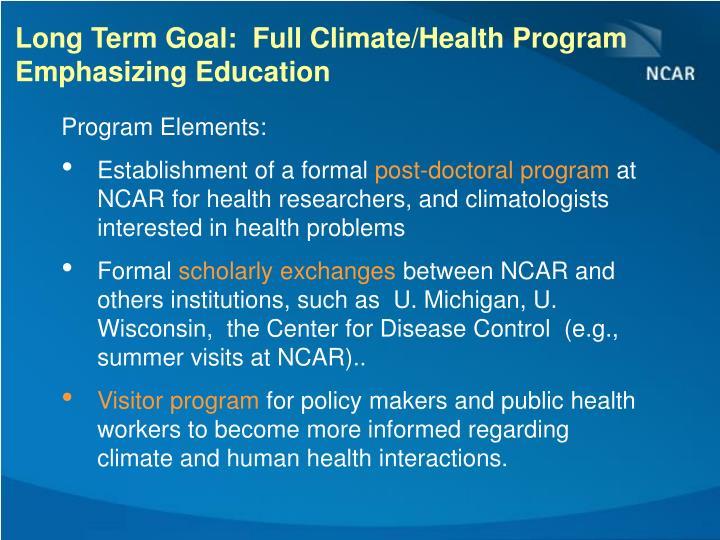 Long Term Goal:  Full Climate/Health Program