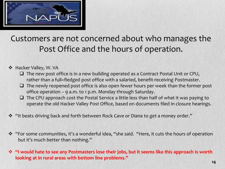 Customers are not concerned about who manages the Post Office and the hours of operation.