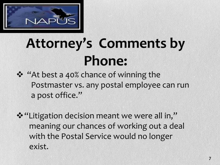 Attorney's  Comments by Phone: