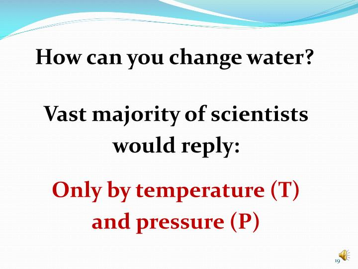 How can you change water?