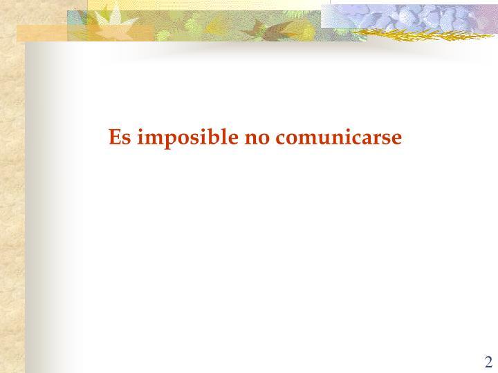 Es imposible no comunicarse