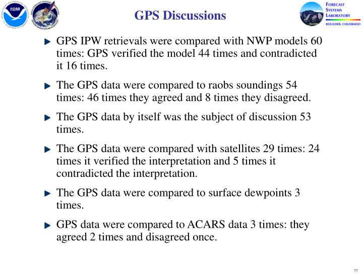 GPS IPW retrievals were compared with NWP models 60 times: GPS verified the model 44 times and contradicted it 16 times.