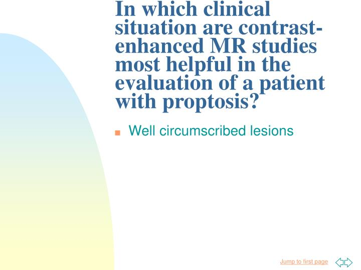 In which clinical situation are contrast-enhanced MR studies most helpful in the evaluation of a patient with proptosis?