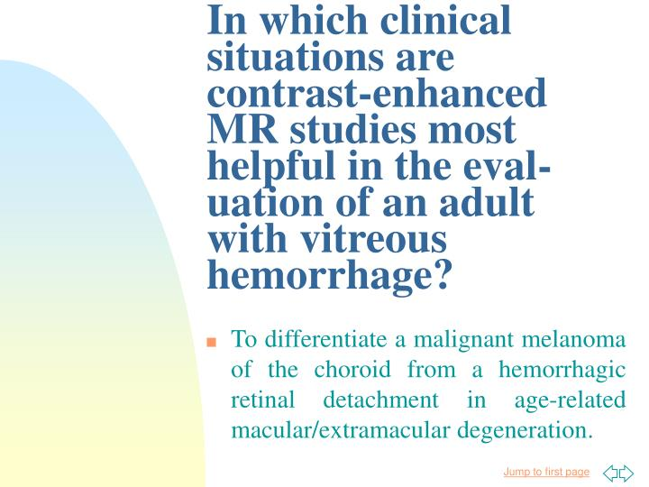 In which clinical situations are contrast-enhanced MR studies most helpful in the eval-uation of an adult with vitreous hemorrhage?