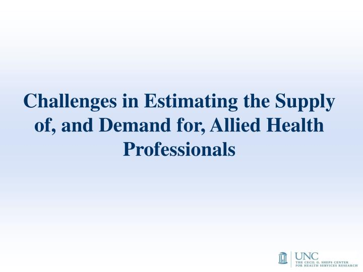 Challenges in Estimating the Supply of, and Demand for, Allied Health Professionals