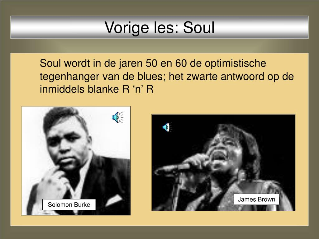 Vorige les: Soul