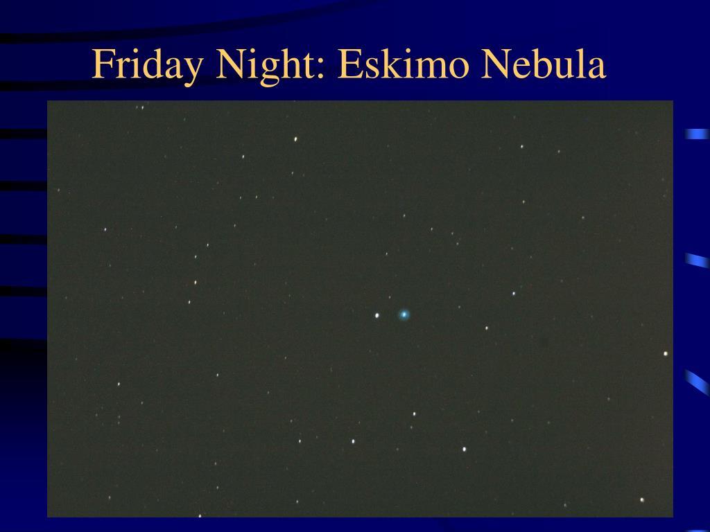 Friday Night: Eskimo Nebula