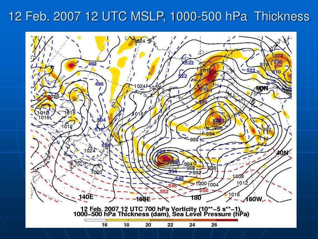 12 Feb. 2007 12 UTC MSLP, 1000-500 hPa  Thickness