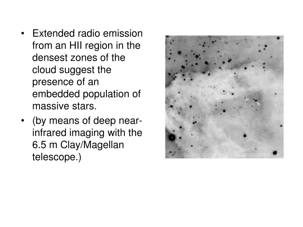 Extended radio emission from an HII region in the densest zones of the cloud suggest the presence of an embedded population of massive stars.
