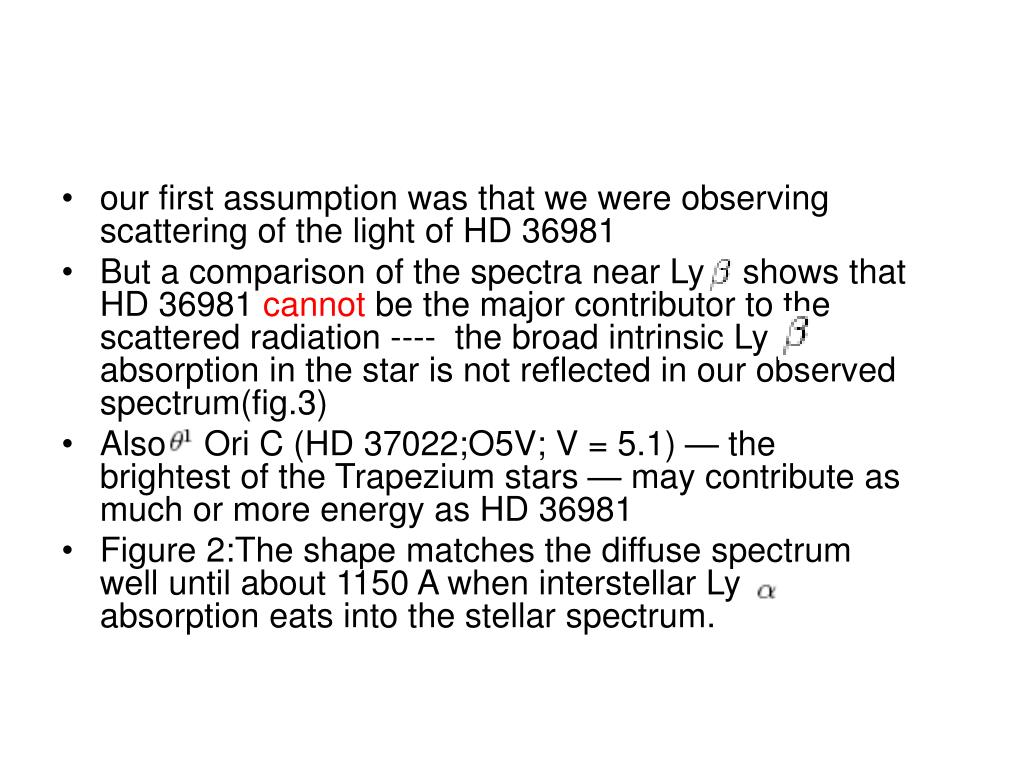our first assumption was that we were observing scattering of the light of HD 36981