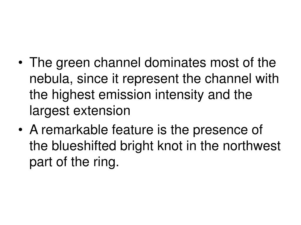The green channel dominates most of the nebula, since it represent the channel with the highest emission intensity and the largest extension