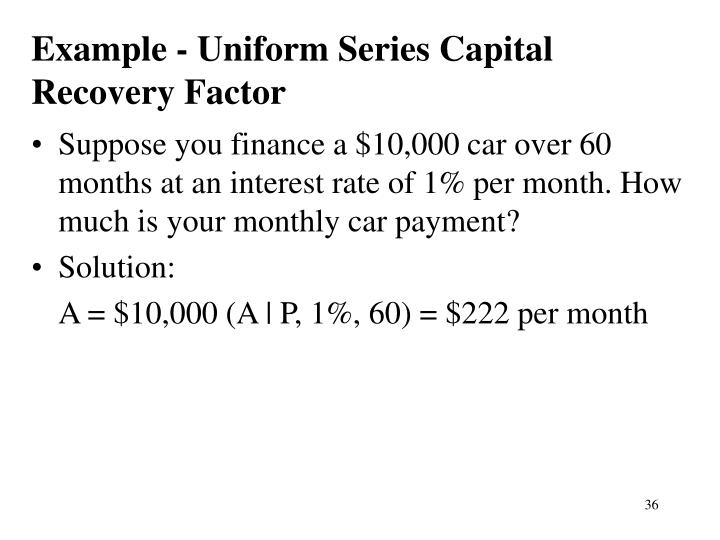 Example - Uniform Series Capital Recovery Factor