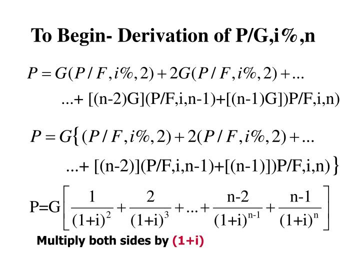 To Begin- Derivation of P/G,i%,n