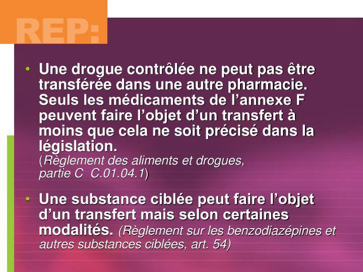Une drogue contrôlée ne peut pas être transférée dans une autre pharmacie.