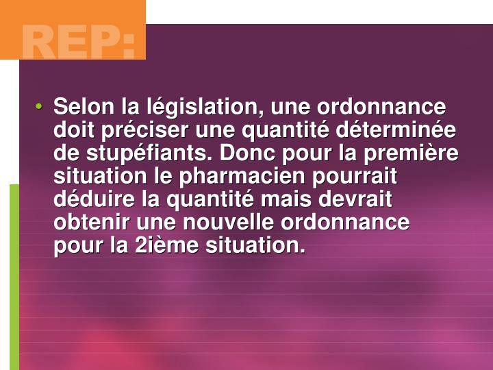 Selon la législation, une ordonnance doit préciser une quantité déterminée de stupéfiants. Donc pour la première situation le pharmacien pourrait déduire la quantité mais devrait obtenir une nouvelle ordonnance