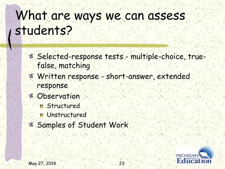 What are ways we can assess students?