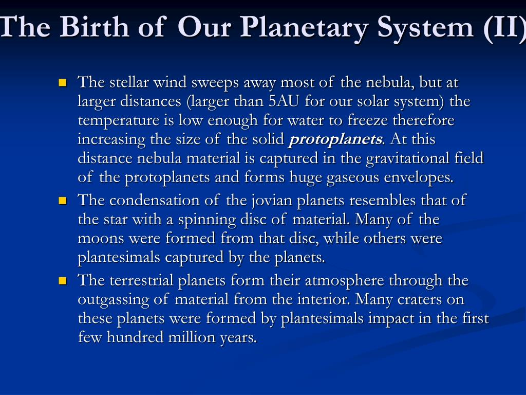 The Birth of Our Planetary System (II)