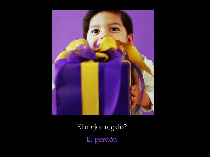 El mejor regalo?