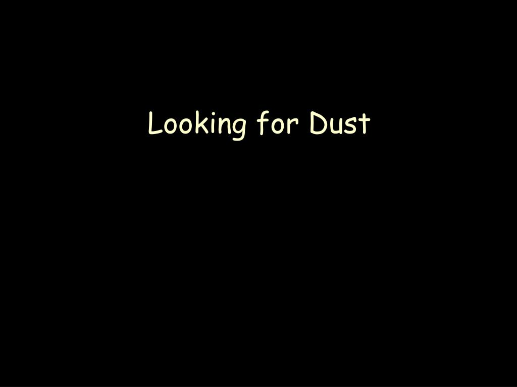 Looking for Dust