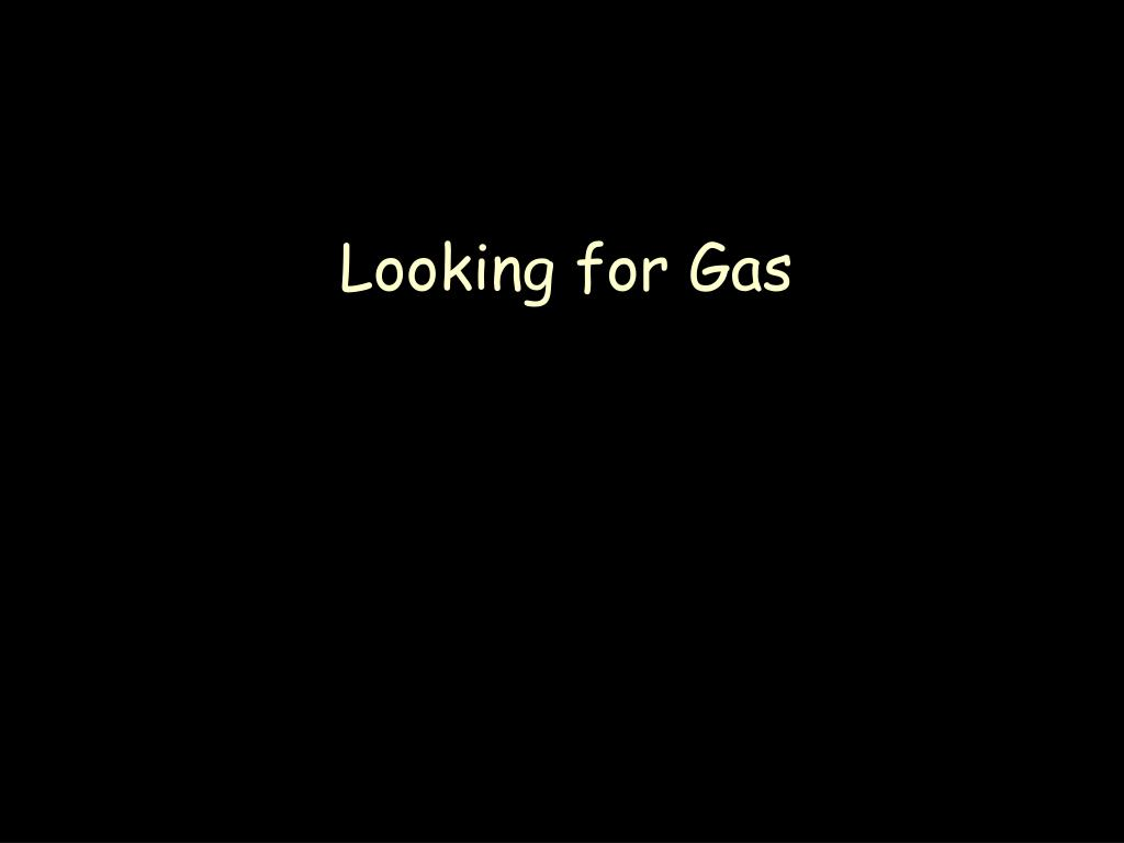 Looking for Gas